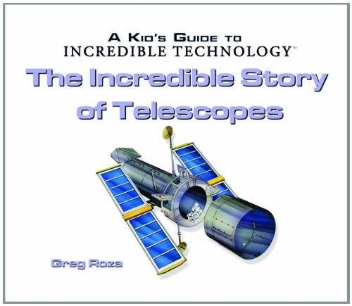 Download The Incredible Story of Telescopes (Kid's Guide to Incredible Technology) by Greg Roza (2004-01-02) pdf epub