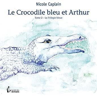 Le Crocodile bleu et Arthur - Nicole Caplain