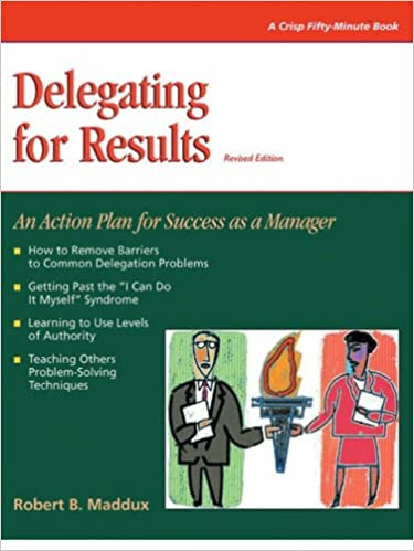 Delegating for results revised crisp fifty minute series robert delegating for results revised crisp fifty minute series robert lib maddux 9781560524557 amazon books solutioingenieria Gallery