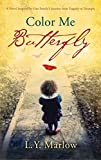 Download Color Me Butterfly: A Novel Inspired by One Family's Journey from Tragedy to Triumph in PDF ePUB Free Online