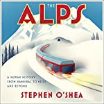 The Alps: A Human History from Hannibal to Heidi and Beyond | Stephen O'Shea