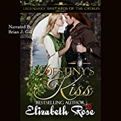 Destiny's Kiss: Prequel to the Legendary Bastards of the Crown Series | Elizabeth Rose