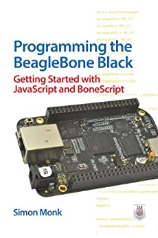 Programming the BeagleBone Black: Getting Started with JavaScript and BoneScript de [Monk, Simon]