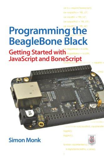 Programming the BeagleBone Black: Getting Started with JavaScript and BoneScript (Beaglebone Black Programming)