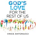 God's Love for the Rest of Us Audiobook by Vince Antonucci Narrated by Dean Gallagher