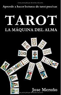 TAROT, LA MÁQUINA DEL ALMA: Aprende a hacer lecturas de tarot precisas