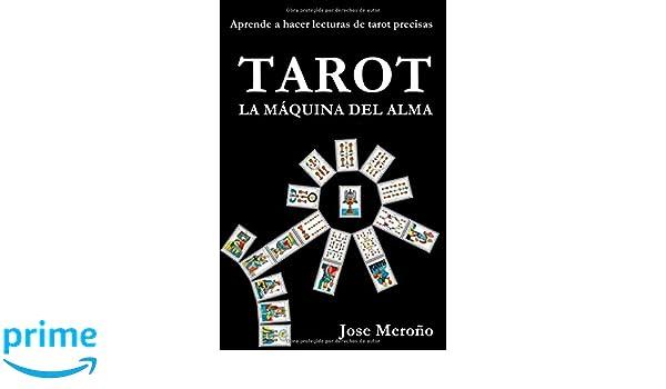 TAROT, LA MÁQUINA DEL ALMA: Aprende a hacer lecturas de tarot precisas: Amazon.es: Jose Meroño: Libros