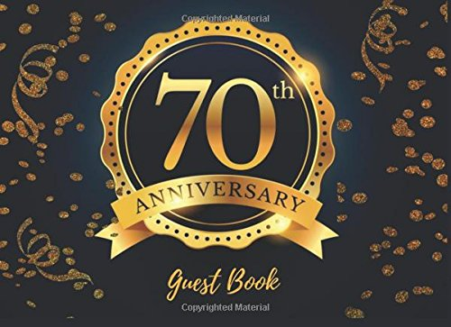 70th Anniversary Guest Book: Seventy, Sevetieth Birthday Anniversary, Guest Book For Parties, Wedding Anniversary Guest Book, Message Book, Keepsake , ... Blue & Gold 70 Fabulous Guest Book. (Guests). PDF