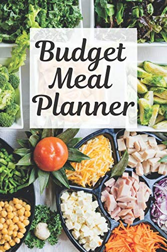Budget Meal Planner: Save money and stay on track with your budget by planning your meals with this budget-friendly notebook, planner, journal and guide with clear templates.