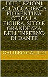 Due lezioni all'Accademia Fiorentina circa la figura, sito e grandezza dell'Inferno di Dante (Italian Edition)