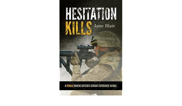 Hesitation Kills: A Female Marine Officers Combat ...