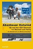 Abenteuer Ostwind. Mit dem Rad 12572 Kilometer von München nach Peking: Ein Reisebericht