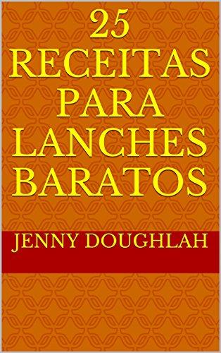 25 Receitas para Lanches Baratos (Banquete Barato Livro 1)