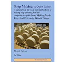 Soap Making: A Quick Guide: A Summary Of The Most Important Aspects Of Making Soap At Home (Soap Making Advice Book 1)