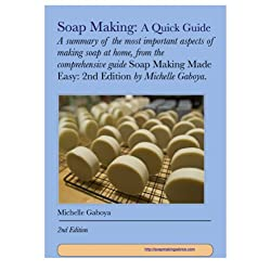 Soap Making: A Quick Guide: A Summary Of The Most