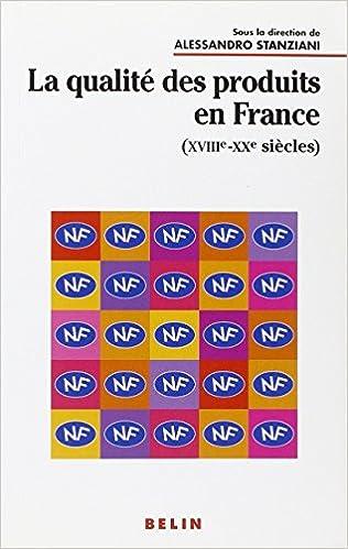 Livre gratuits La qualité des produits en France, XVIIIème-XXème siècles pdf