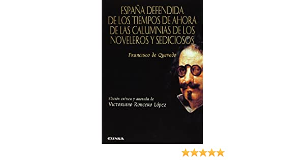 España defendida de los tiempos de ahora de las calumnias de los noveleros Anejos de perinola: Amazon.es: Quevedo, Francisco de, Roncero López, Victoriano: Libros