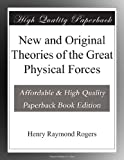 img - for New and Original Theories of the Great Physical Forces book / textbook / text book