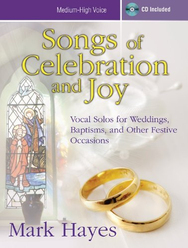 Songs of Celebration and Joy - Medium-High Voice: Vocal Solos for Weddings, Baptisms, and Other Festive Occasions