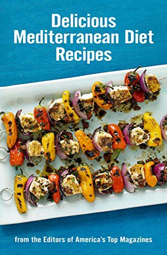 Delicious Mediterranean Diet Recipes: From the Editors of America's Top Magazines ()