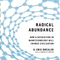Radical Abundance: How a Revolution in Nanotechnology Will Change Civilization Audiobook by K. Eric Drexler Narrated by Tim Pabon
