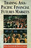 Trading Asia-Pacific Financial Futures Markets, Slatyer, Will and Carew, Edna, 1863733930