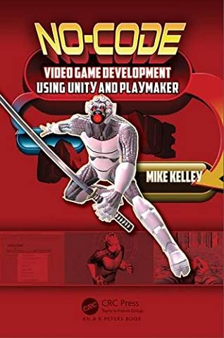 No-Code Video Game Development Using Unity and Playmaker (Video Game Maker Books)