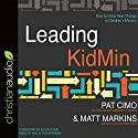 Leading KidMin: How to Drive Real Change in Children's Ministry Audiobook by Pat Cimo, Matt Markins Narrated by Ann M. Richardson