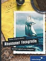 Abenteuer Fotografie. Aus dem Logbuch eines Fotografen Front Cover