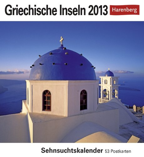 Griechische Inseln 2013: Sehnsuchts-Kalender. 53 heraustrennbare Farbpostkarten