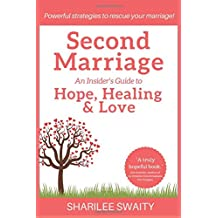 Second Marriage: An Insider's Guide to Hope, Healing and Love