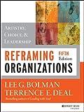 Reframing Organizations: Artistry, Choice, and Leadership (English Edition)