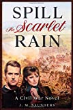 Spill the Scarlet Rain: A Civil War Novel