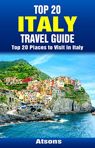 (Top 20 Places to Visit in Italy - Top 20 Italy Travel Guide (Includes Rome, Naples, Turin, Bologna, Genoa, Sorrento, Verona, Palermo, Pisa, Cinque Terre, More) (Europe Travel Series Book 34))