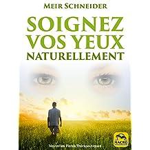 Soignez Vos Yeux Naturellement: Avec des Exercices Illustrés (French Edition)
