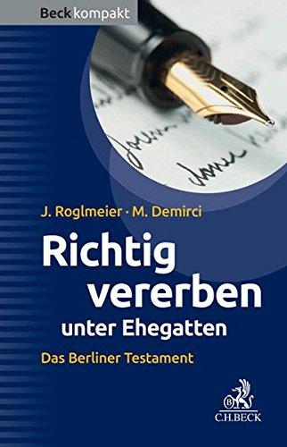 Richtig vererben unter Ehegatten: Das Berliner Testament (Beck kompakt)