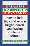 Dreamers, Discoverers & Dynamos: How to Help the Child Who Is Bright, Bored and Having Problems in School (Formerly Titled 'The Edison Trait') by Lucy Jo Palladino (1999-01-19)
