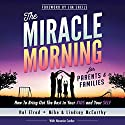 The Miracle Morning for Parents and Families: How to Bring out the Best in Your Kids and Your Self Hörbuch von Hal Elrod, Honoree Corder, Mike McCarthy, Lindsay McCarthy Gesprochen von: Rob Actis