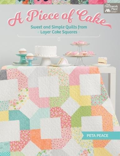 A Piece of Cake: Sweet and Simple Quilts from Layer Cake Squares by That Patchwork Place