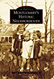 Montgomery's Historic Neighborhoods, Carole A. King and Karren I. Pell, 073858620X
