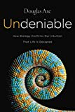 #10: Undeniable: How Biology Confirms Our Intuition That Life Is Designed