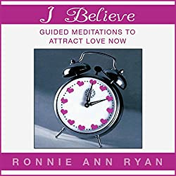 I Believe: Guided Meditations to Attract Love Now