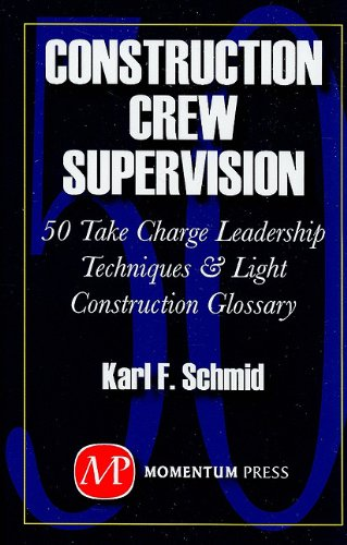 Construction Crew Supervision: 50 Take Charge Leadership Techniques And Light Construction Glossary