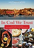 In Cod We Trust: From Sea to Shore, the Celebrated Cuisine of Coastal Massachusetts