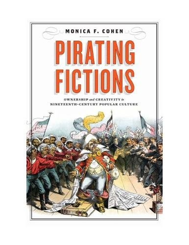 Read Online Pirating Fictions: Ownership and Creativity in Nineteenth-Century Popular Culture (Victorian Literature and Culture) ebook