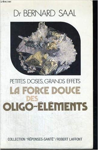 En ligne téléchargement LA FORCE DOUCE DES OLIGO-ELEMENTS. Petites doses, grands effets pdf, epub