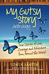 My Gutsy Story Anthology: True Stories of Love, Courage and Adventure from Around the World (Volume 1) Paperback