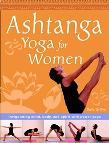 Ashtanga Yoga for Women: Invigorating Mind, Body and Spirit ...