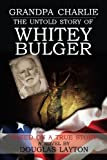 Grandpa Charlie The Untold Story of Whitey Bulger