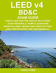 LEED v4 BD&C EXAM GUIDE: A Must-Have for the LEED AP BD+C Exam: Study Materials, Sample Questions, Green Building Design and Construction, LEED ... (LEED Exam Guide Series) (Volume 4)